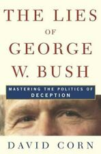 The Lies of George W. Bush : Mastering the Politics of Deception by David Corn (