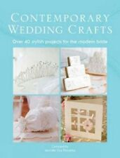 Contemporary Wedding Crafts:  Over 40 Stylish Projects for the Modern Bride