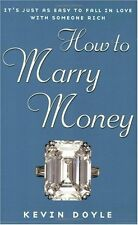 How to Marry Money: Its Just as Easy to Fall in Love with Someone Rich by Kevin