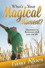 What's Your Magical Moment?: Disconnect to Reconnect with Your Real Life, Kloes,