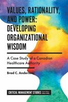 VALUES RATIONALITY AND POWER DEVELOPING ORGANIZATIONAL WISDOM FRAI ANDERSON BRAD