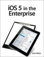 iOS5 in the Enterprise : Develop and Design - A Hands-On Guide to Managing iPhon