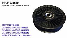 INA F-233549 Deflection/Guide Pulley BRAND NEW ( Mercedes-Benz / GM / BMW )