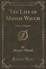 The Life of Mansie Wauch: Tailor in Dalkeith (Classic Reprint) by Mansie...