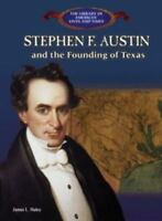Stephen F. Austin and the Founding of Texas (The Library of American Lives and