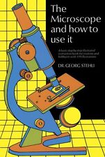 The Microscope and How to Use It by Dr. Georg Stehli