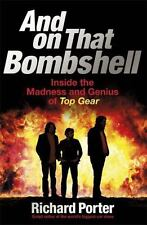 And on That Bombshell : My Years Behind the Scenes at Top Gear by Richard...