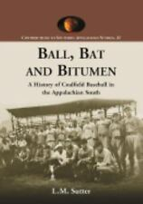 Ball, Bat and Bitumen (Contributions to Southern Appalachian Studies), L. M. Sut