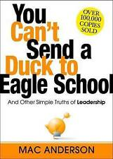 You Can't Send a Duck to Eagle School: And Other Simple Truths of Leadership by
