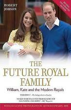 The Future Royal Family: William, Kate and the Modern Royals, Arthur Edwards, Ro