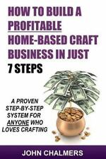 How to Build a Profitable Home-Based Craft Business in Just 7 Steps : A...