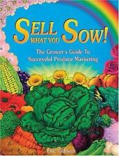 Sell What You Sow! : The Grower's Guide to Successful Produce Marketing by Eric