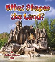 What Shapes the Land?: By Bobbie Kalman