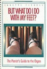 But What Do I Do With My Feet?: The Pianist's Guide to the Organ by Fishell, Ja