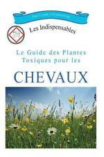 Les Indispensables: Le Guide des Plantes Toxiques Pour les Chevaux by Claire...