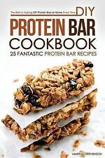 DIY Protein Bar Cookbook - 25 Fantastic Protein Bar Recipes : The Best in...