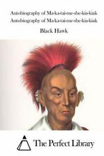 Autobiography of Ma-Ka-tai-me-she-kia-kiak by Black Black Hawk (2015, Paperback)