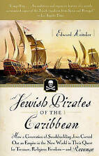 Jewish Pirates of the Caribbean: How a Generation of Swashbuckling Jews Carved O