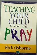 Teaching Your Child How to Pray by Rick Osborne (2000, Paperback, New Edition)