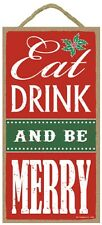 Christmas Novelty Fun Wood Sign Plaque--EAT DRINK AND BE MERRY