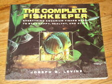 The Complete Fishkeeper : Everything Aquarium Fishes Need to Stay Happy+ Healthy