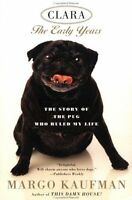 Clara: The Story of the Pug Who Ruled my Life by Margo Kaufman