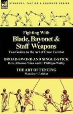 Fighting With Blade, Bayonet & Staff Weapons: Two Guides To The Art Of Close ...