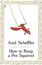 NEW - How to Keep a Pet Squirrel by Scheffler, Axel