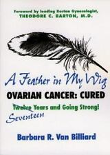 A Feather in My Wig: Ovarian Cancer Cured, Twelve ( Seventeen) Years and Going S