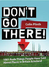 Don't Go There!: 1001 Rude Things People Have Said About Places In Britain and I