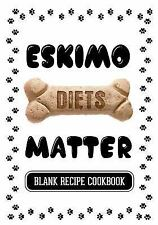 Eskimo Diets Matter : Healthy Homemade Pet Food Cookbook, Blank Recipe...