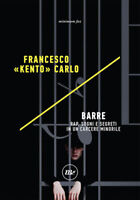 """Francesco """"Kento"""" Carlo - Barre. Rap, sogni e segreti in un carcere minorile"""