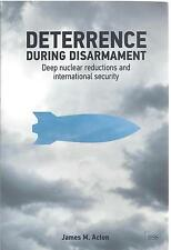 Deterrence During Disarmament Deep Nuclear Reductions and International Security