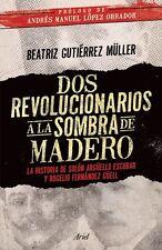 DOS REVOLUCIONARIOS A LA SOMBRA DE MADERO, POR: BEATRIZ GUTIERREZ MULLER