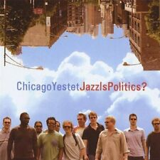 CHICAGO YESTET - JAZZ IS POLITICS? NEW CD