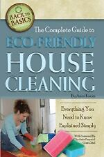 Back to Basics: The Complete Guide to Eco-Friendly House Cleaning : Everything Y