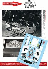 DECALS 1/43 REF 853 RENAULT 17 GORDINI PIOT RALLYE MONTE CARLO 1975 RALLY WRC