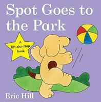 Spot Goes to the Park (Spot Lift the Flap Book) by Eric Hill | Board book Book |