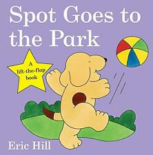 Spot Goes to the Park (Spot Lift the Flap Book), Eric Hill | Board book Book | 9