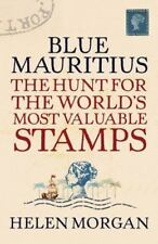 Blue Mauritius: The Hunt for the World's Most Valuable Stamps by Morgan, Helen
