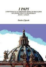 I Papi - I Pontefici e le Profezie Papali Di Malachia Da Celestino II a...