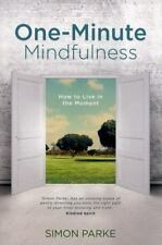 One-Minute Mindfulness : How to Live in the Moment by Simon Parke (2015,...