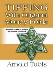 Tipping with Origami Money Folds : A Novel and Easy Way to Show Your...
