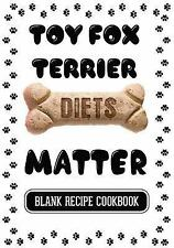 Toy Fox Terrier Diets Matter : Your Healthy Pet, Blank Recipe Cookbook, 7 X.