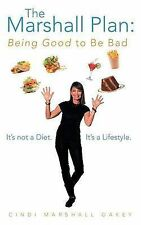 NEW The Marshall Plan: Being Good to Be Bad: It's Not a Diet. It's a Lifestyle