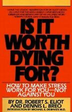 Is It Worth Dying For 1992 Dr. Robert S. Eliot and Dennis L. Breo Paperback