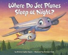 Where Do Jet Planes Sleep at Night? by Brianna Caplan Sayres (2017, Hardcover)