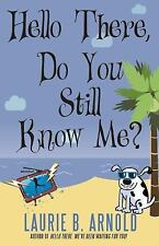 Hello There, Do You Still Know Me? by Laurie B. Arnold (2017, Paperback)