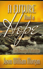Jason W Morgan  A FUTURE AND A HOPE  Blessings of Salvation  Signed  Glory God