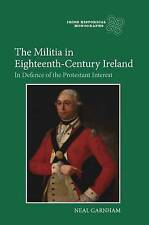 The Militia in Eighteenth-Century Ireland: In Defence of the Protestant...